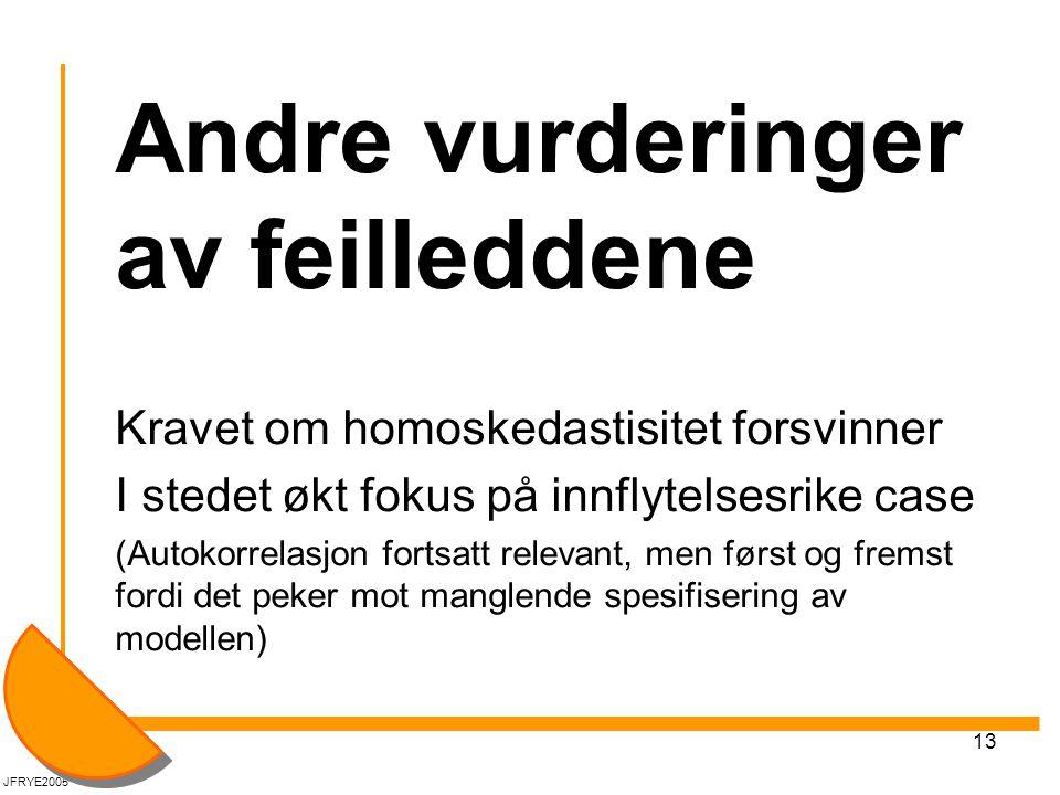 13 Andre vurderinger av feilleddene Kravet om homoskedastisitet forsvinner I stedet økt fokus på innflytelsesrike case (Autokorrelasjon fortsatt relevant, men først og fremst fordi det peker mot manglende spesifisering av modellen) JFRYE2005