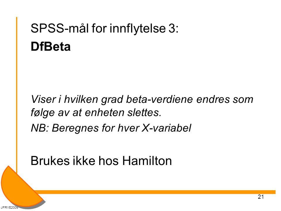 21 SPSS-mål for innflytelse 3: DfBeta Viser i hvilken grad beta-verdiene endres som følge av at enheten slettes. NB: Beregnes for hver X-variabel Bruk