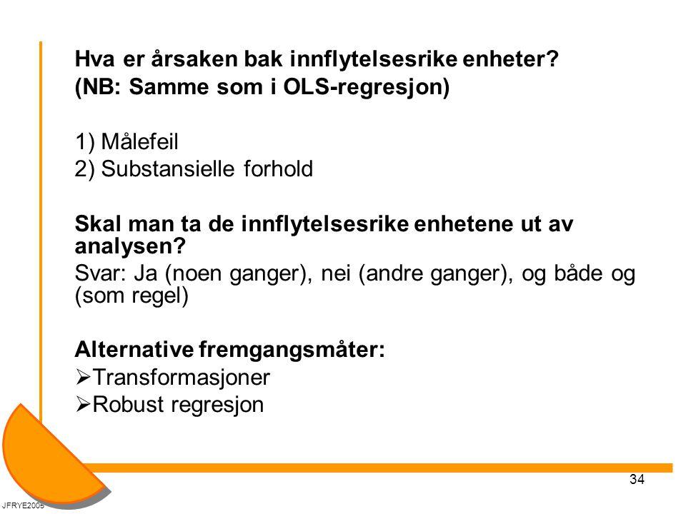 34 Hva er årsaken bak innflytelsesrike enheter? (NB: Samme som i OLS-regresjon) 1) Målefeil 2) Substansielle forhold Skal man ta de innflytelsesrike e