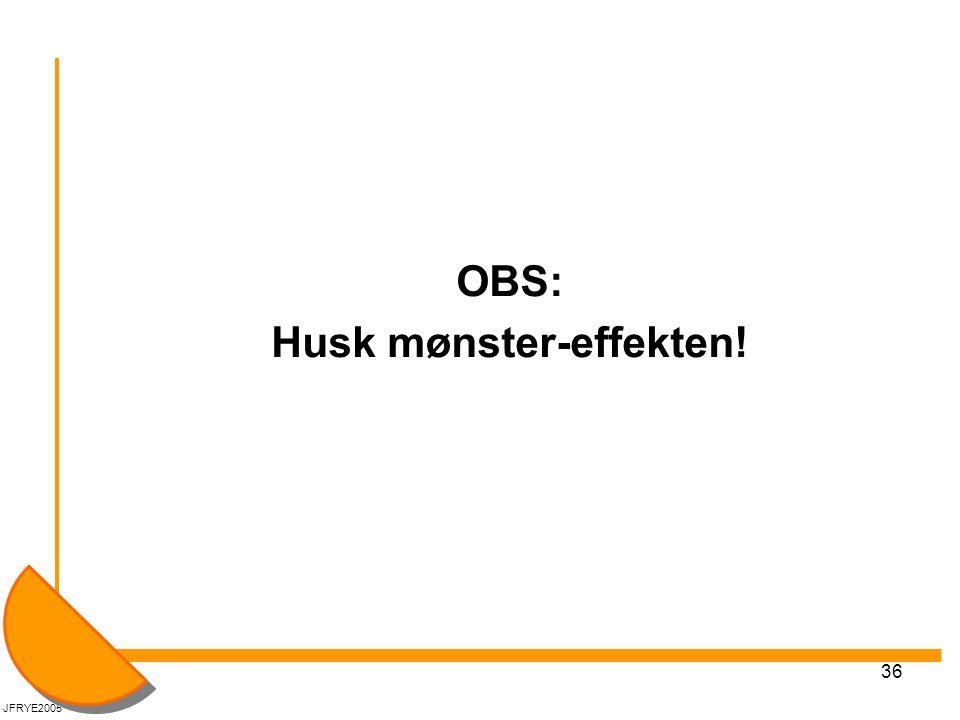 36 OBS: Husk mønster-effekten! JFRYE2005