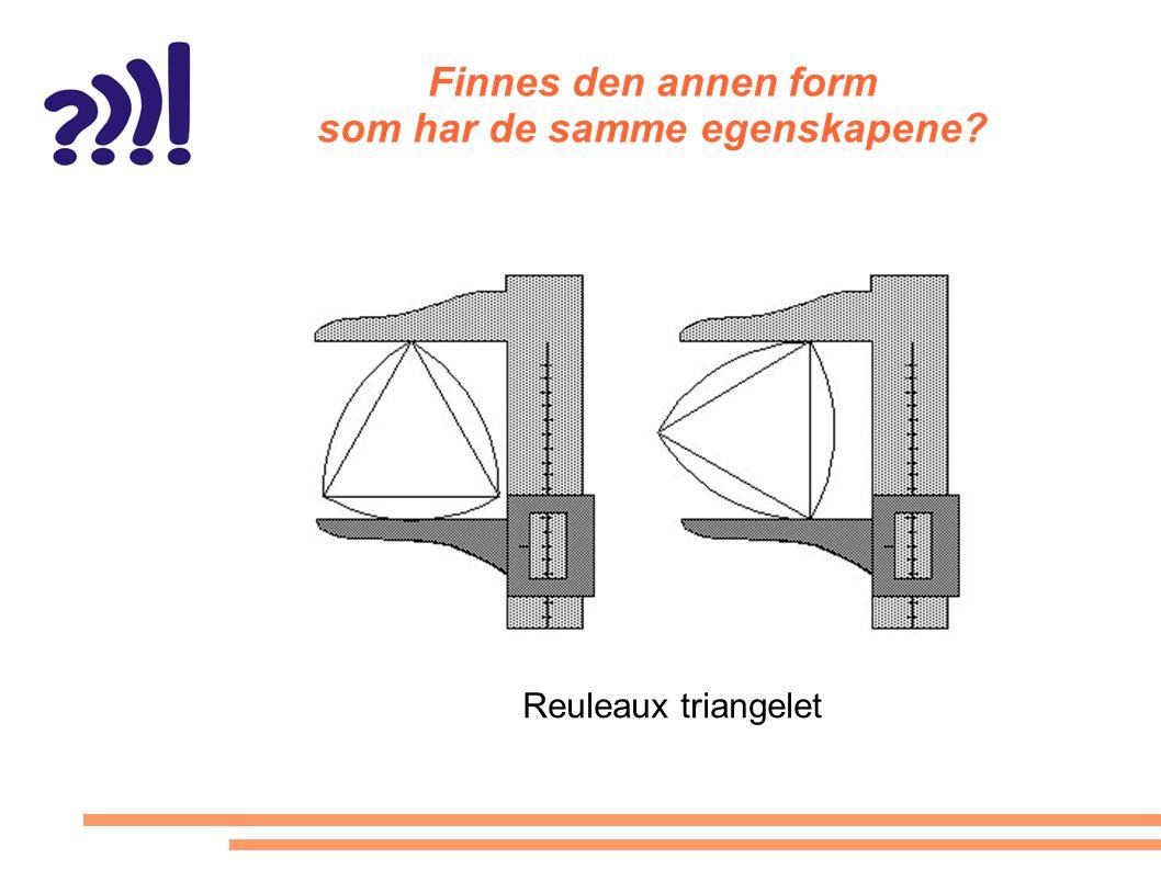 Finnes den annen form som har de samme egenskapene? Reuleaux triangelet