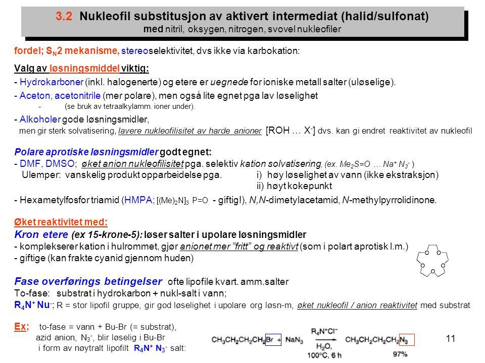 11 fordel; S N 2 mekanisme, stereoselektivitet, dvs ikke via karbokation: Valg av løsningsmiddel viktig: - Hydrokarboner (inkl. halogenerte) og etere
