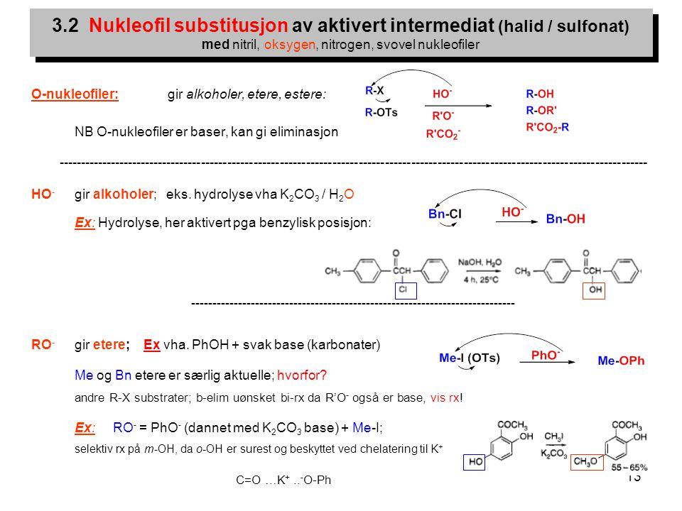 13 O-nukleofiler:gir alkoholer, etere, estere: NB O-nukleofiler er baser, kan gi eliminasjon ---------------------------------------------------------