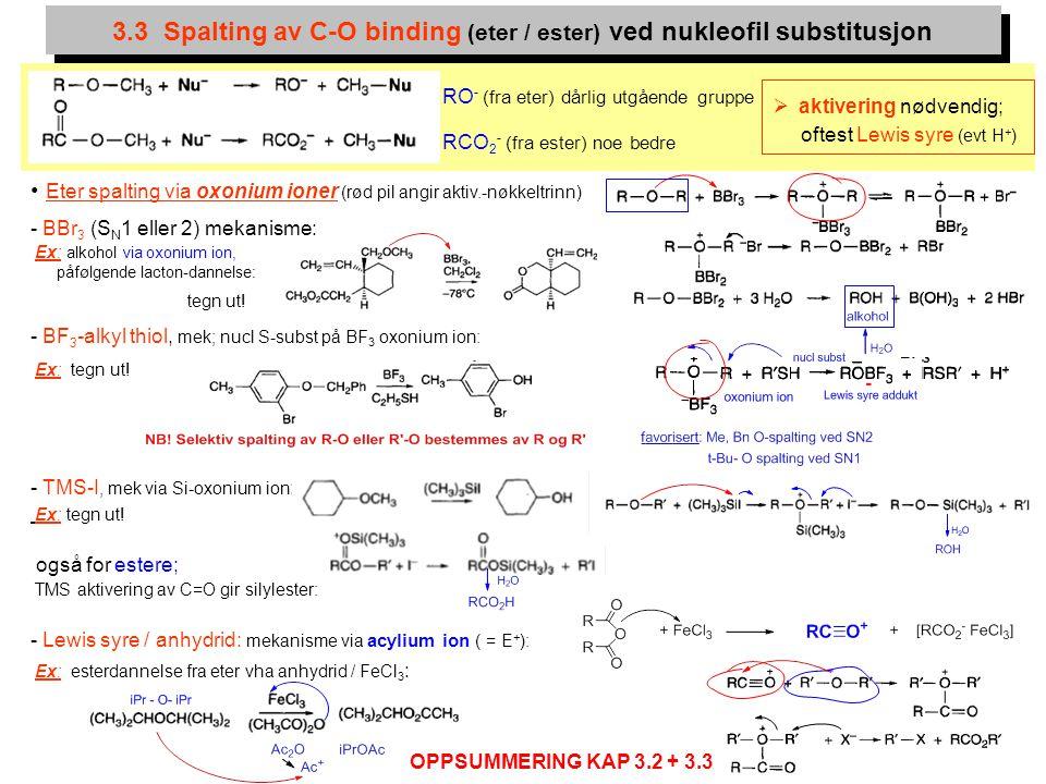 17 Eter spalting via oxonium ioner (rød pil angir aktiv.-nøkkeltrinn) - BBr 3 (S N 1 eller 2) mekanisme: Ex: alkohol via oxonium ion, påfølgende lacto