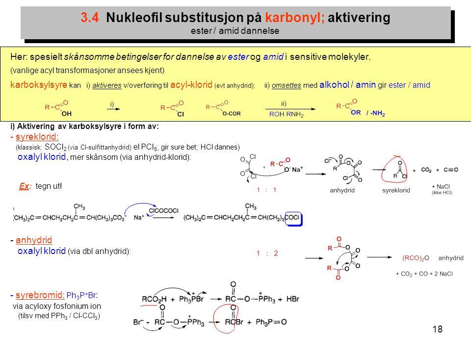 18 Her: spesielt skånsomme betingelser for dannelse av ester og amid i sensitive molekyler. (vanlige acyl transformasjoner ansees kjent) karboksylsyre