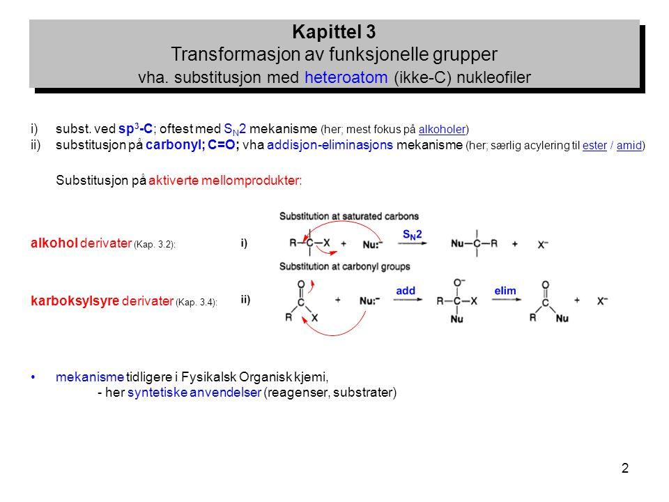 2 i)subst. ved sp 3 -C; oftest med S N 2 mekanisme (her; mest fokus på alkoholer) ii)substitusjon på carbonyl; C=O; vha addisjon-eliminasjons mekanism