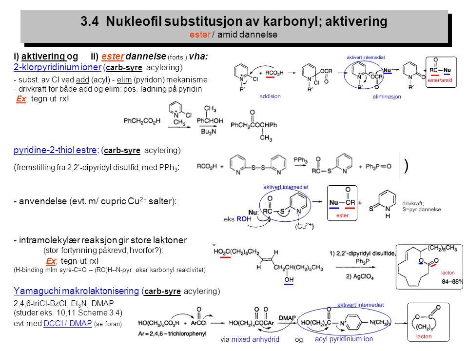 20 i) aktivering og ii) ester dannelse (forts.) vha: 2-klorpyridinium ioner ( carb-syre acylering) - subst. av Cl ved add (acyl) - elim (pyridon) meka