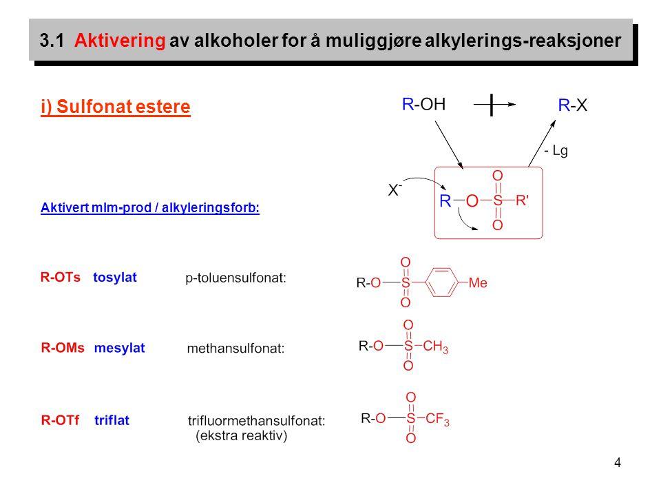 4 i) Sulfonat estere Aktivert mlm-prod / alkyleringsforb: 3.1 Aktivering av alkoholer for å muliggjøre alkylerings-reaksjoner