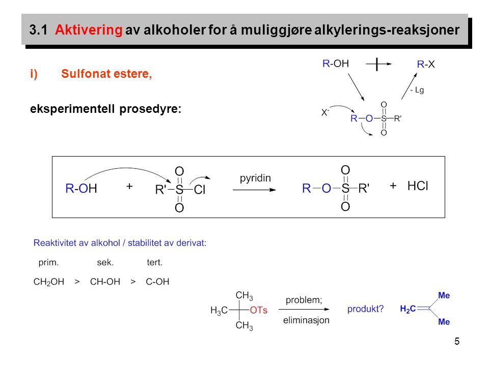 5 i)Sulfonat estere, eksperimentell prosedyre: 3.1 Aktivering av alkoholer for å muliggjøre alkylerings-reaksjoner