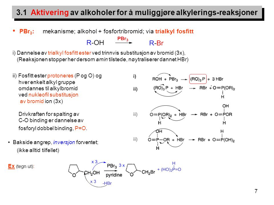 7 PBr 3 : mekanisme; alkohol + fosfortribromid; via trialkyl fosfitt i) Dannelse av trialkyl fosfitt ester ved trinnvis substitusjon av bromid (3x), (