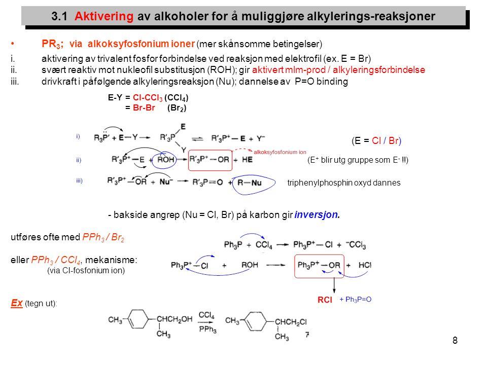 8 PR 3 ; via alkoksyfosfonium ioner (mer skånsomme betingelser) i.aktivering av trivalent fosfor forbindelse ved reaksjon med elektrofil (ex. E = Br)