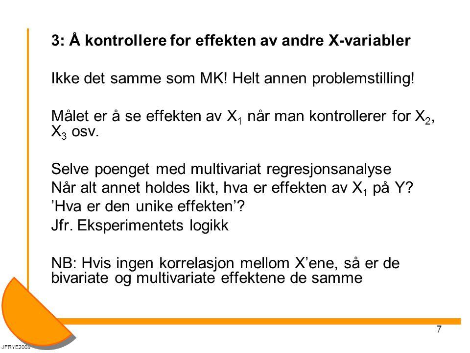 8 3: Å kontrollere for effekten av andre X-variabler Implisitt: Man kontrollerer også for spuriøse sammenhenger (Storkeeksemplet: Når man kontrollerer for urbanitetsgrad, så forsvinner effekten av storker på barnefødsler…) JFRYE2005