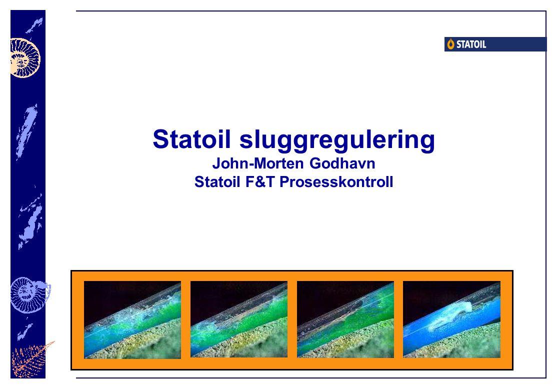 Statoil sluggregulering John-Morten Godhavn Statoil F&T Prosesskontroll