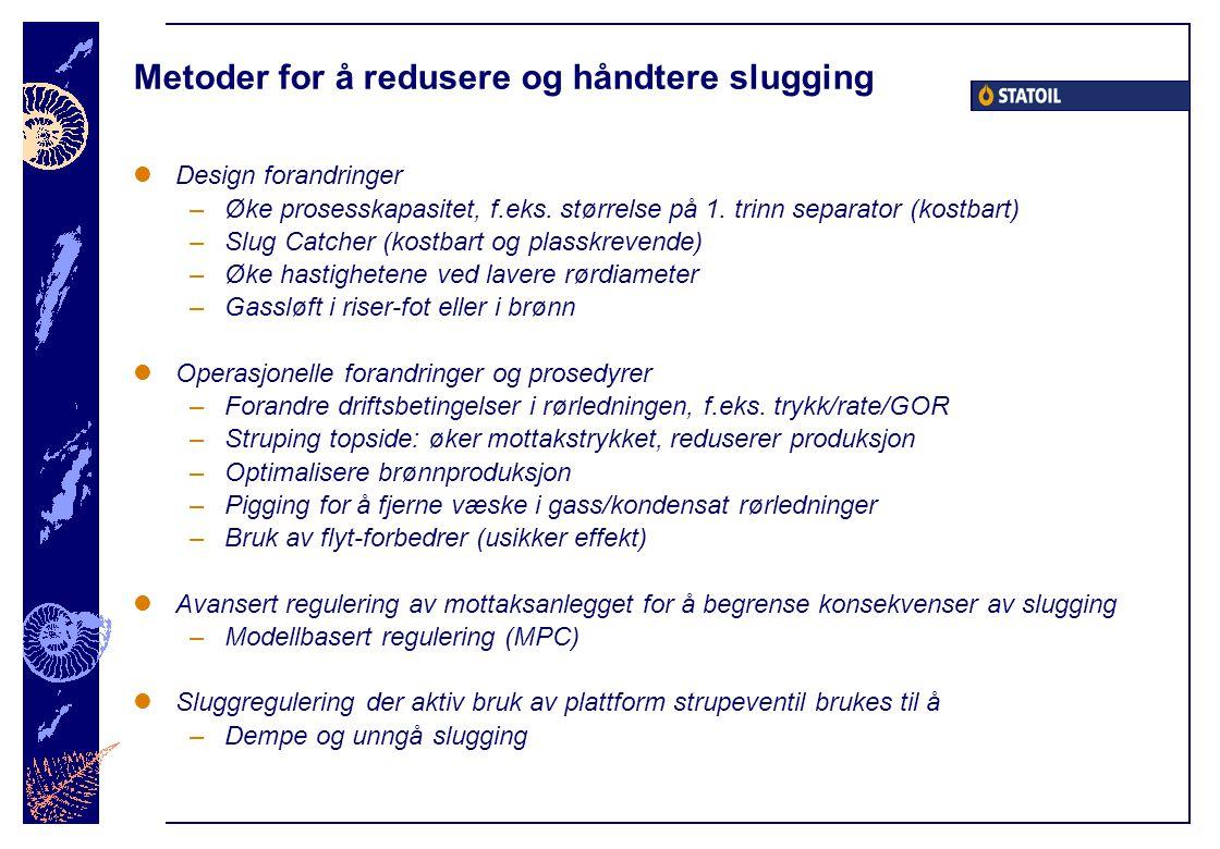 Metoder for å redusere og håndtere slugging Design forandringer –Øke prosesskapasitet, f.eks.
