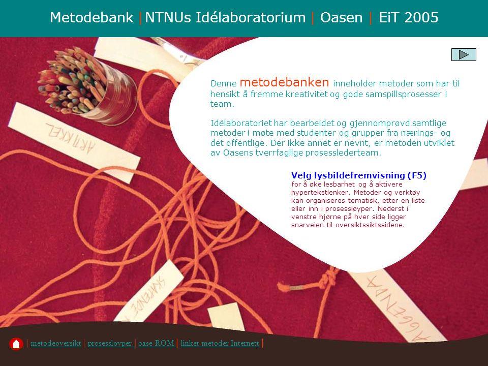 Metodebank | NTNUs Idélaboratorium | Oasen | EiT 2005 Denne metodebanken inneholder metoder som har til hensikt å fremme kreativitet og gode samspills