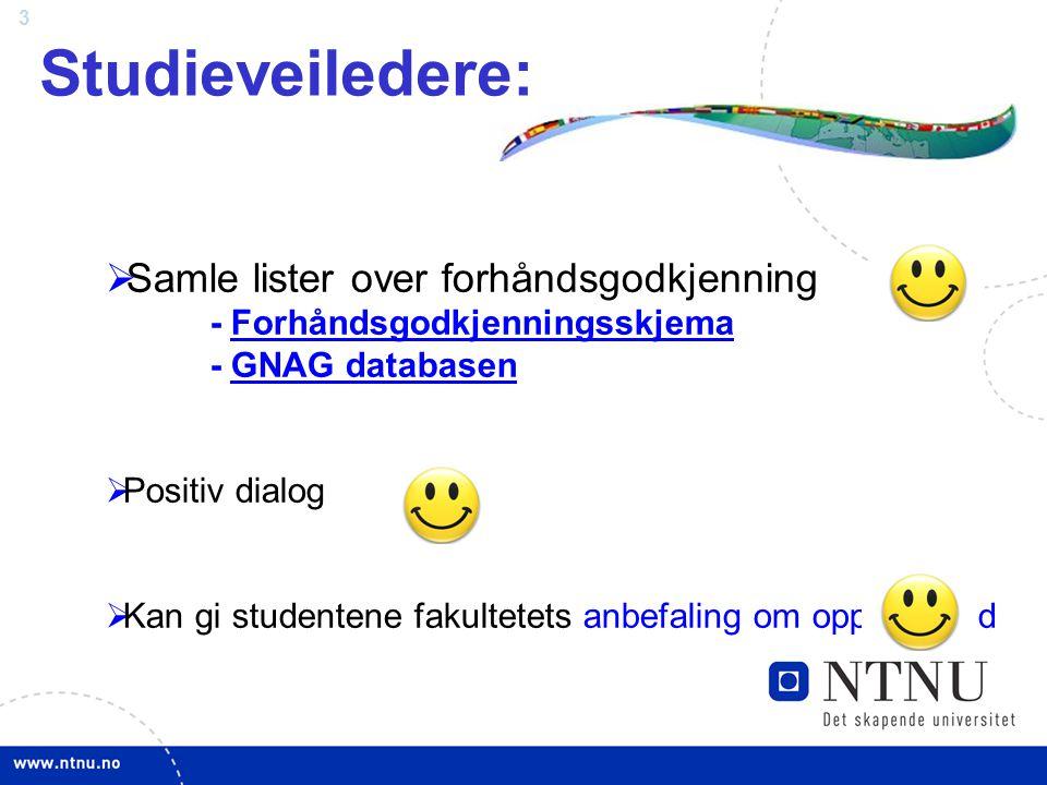 3 Studieveiledere:  Samle lister over forhåndsgodkjenning - Forhåndsgodkjenningsskjema - GNAG databasenForhåndsgodkjenningsskjemaGNAG databasen  Pos