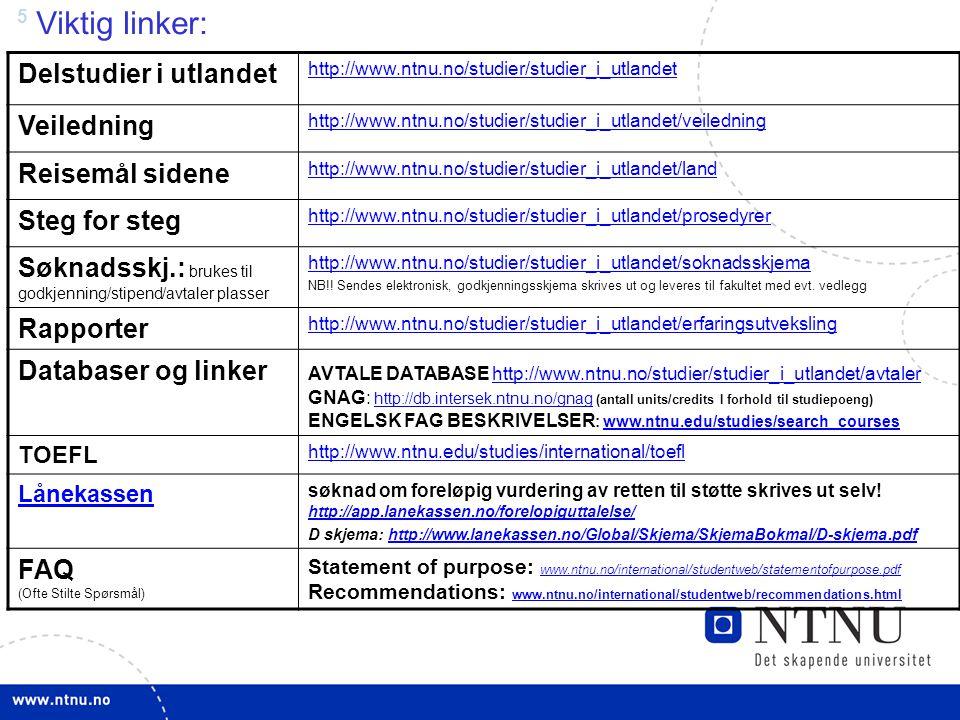 5 Viktig linker: Delstudier i utlandet http://www.ntnu.no/studier/studier_i_utlandet Veiledning http://www.ntnu.no/studier/studier_i_utlandet/veiledni