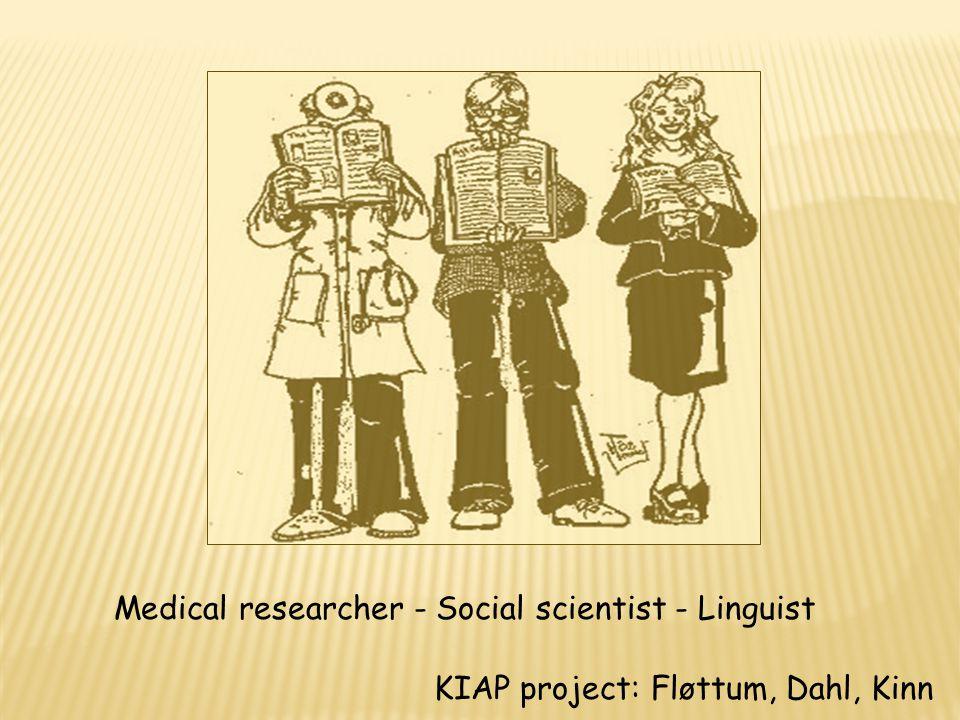 Medical researcher - Social scientist - Linguist KIAP project: Fløttum, Dahl, Kinn