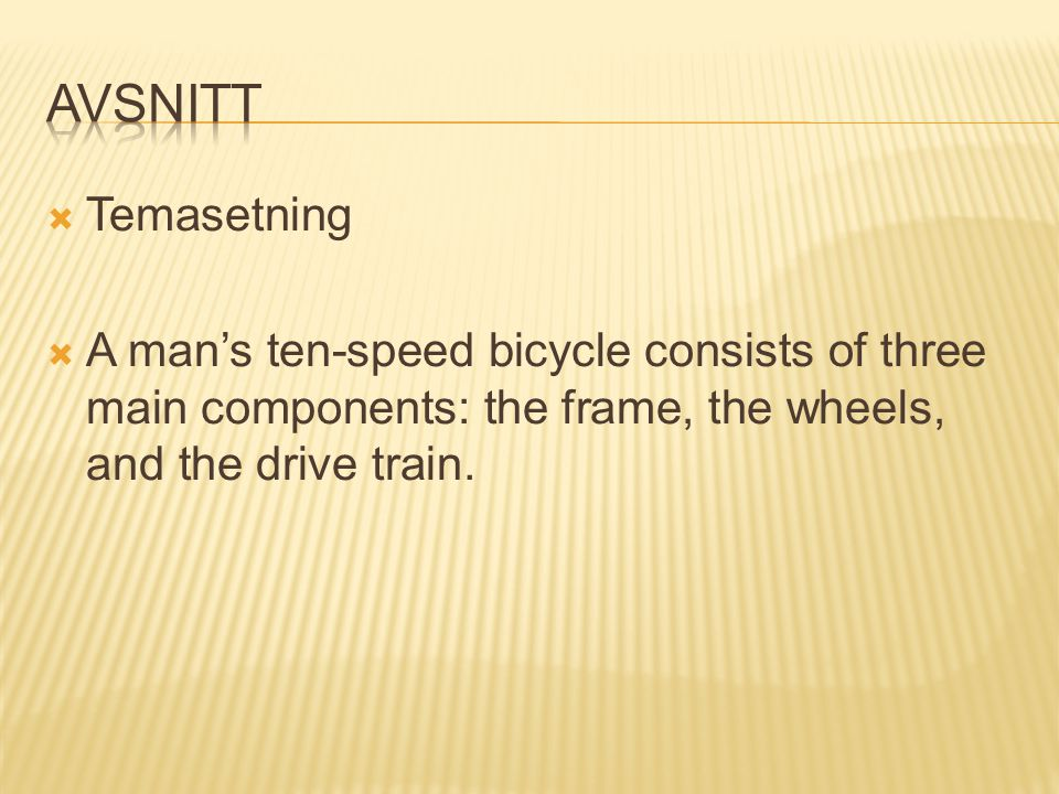  Temasetning  A man's ten-speed bicycle consists of three main components: the frame, the wheels, and the drive train.