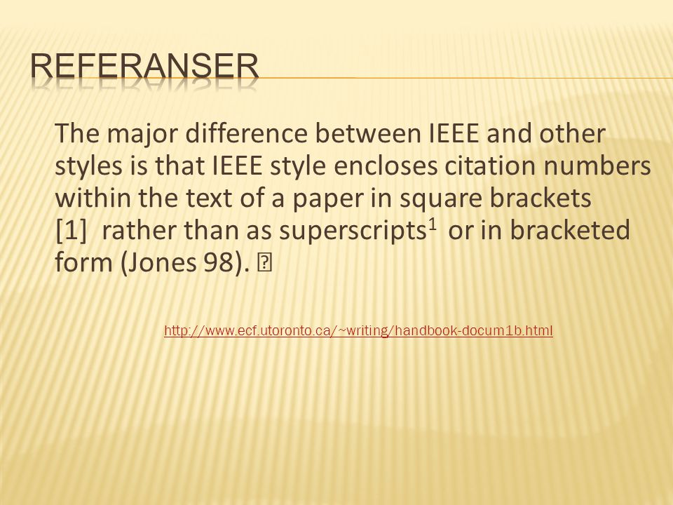 The major difference between IEEE and other styles is that IEEE style encloses citation numbers within the text of a paper in square brackets [1] rather than as superscripts 1 or in bracketed form (Jones 98).