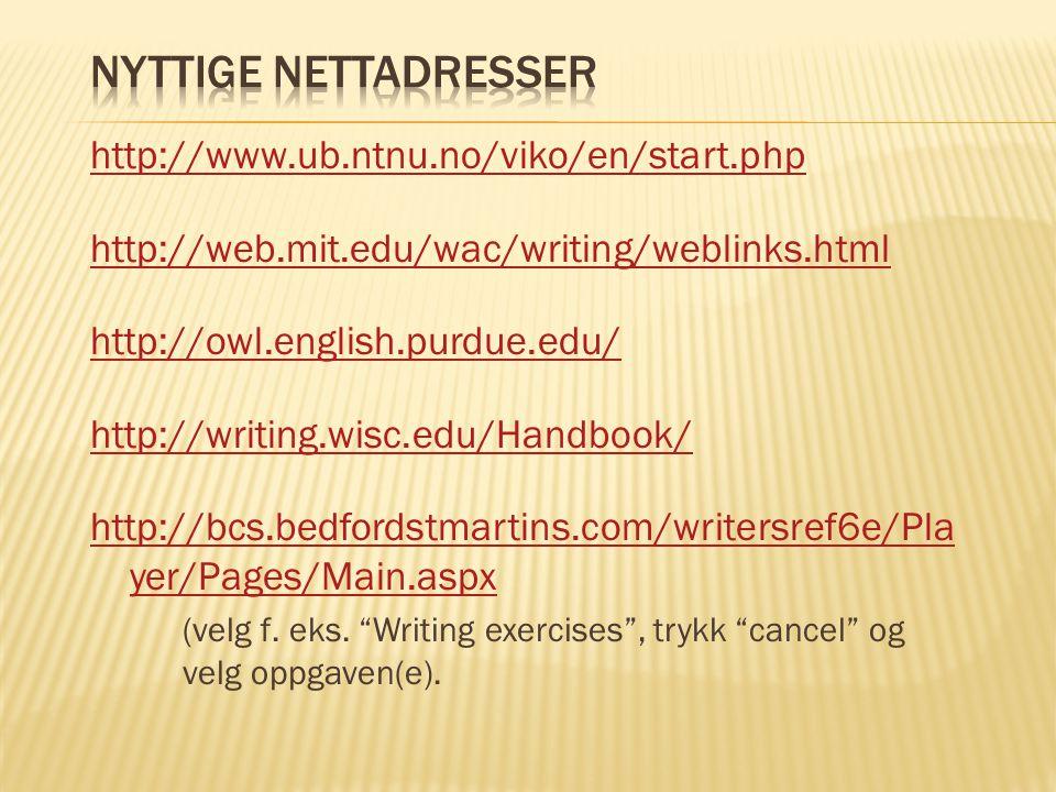 http://www.ub.ntnu.no/viko/en/start.php http://web.mit.edu/wac/writing/weblinks.html http://owl.english.purdue.edu/ http://writing.wisc.edu/Handbook/ http://bcs.bedfordstmartins.com/writersref6e/Pla yer/Pages/Main.aspx (velg f.