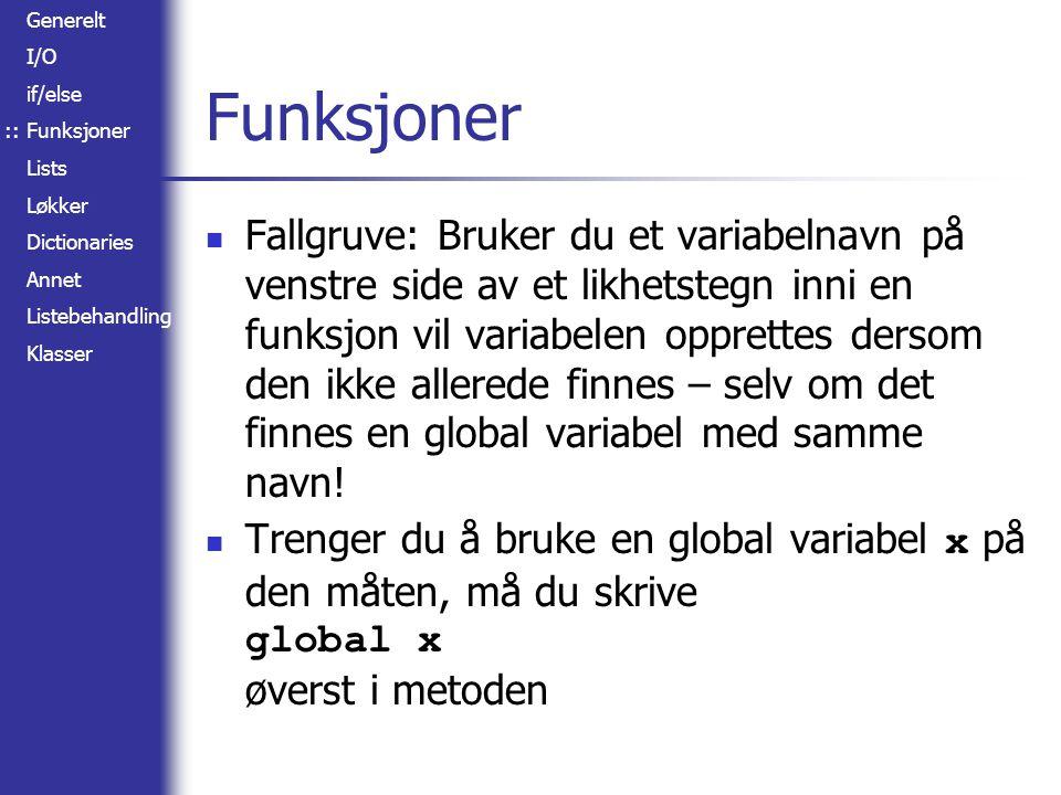 Generelt I/O if/else Funksjoner Lists Løkker Dictionaries Annet Listebehandling Klasser Funksjoner Fallgruve: Bruker du et variabelnavn på venstre sid