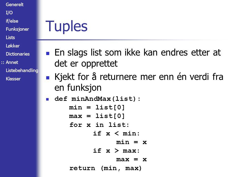 Generelt I/O if/else Funksjoner Lists Løkker Dictionaries Annet Listebehandling Klasser Tuples En slags list som ikke kan endres etter at det er opprettet Kjekt for å returnere mer enn én verdi fra en funksjon def minAndMax(list): min = list[0] max = list[0] for x in list: if x max: max = x return (min, max) ::