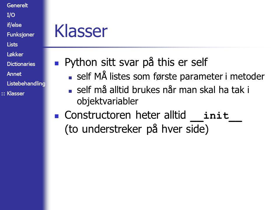 Generelt I/O if/else Funksjoner Lists Løkker Dictionaries Annet Listebehandling Klasser Python sitt svar på this er self self MÅ listes som første par
