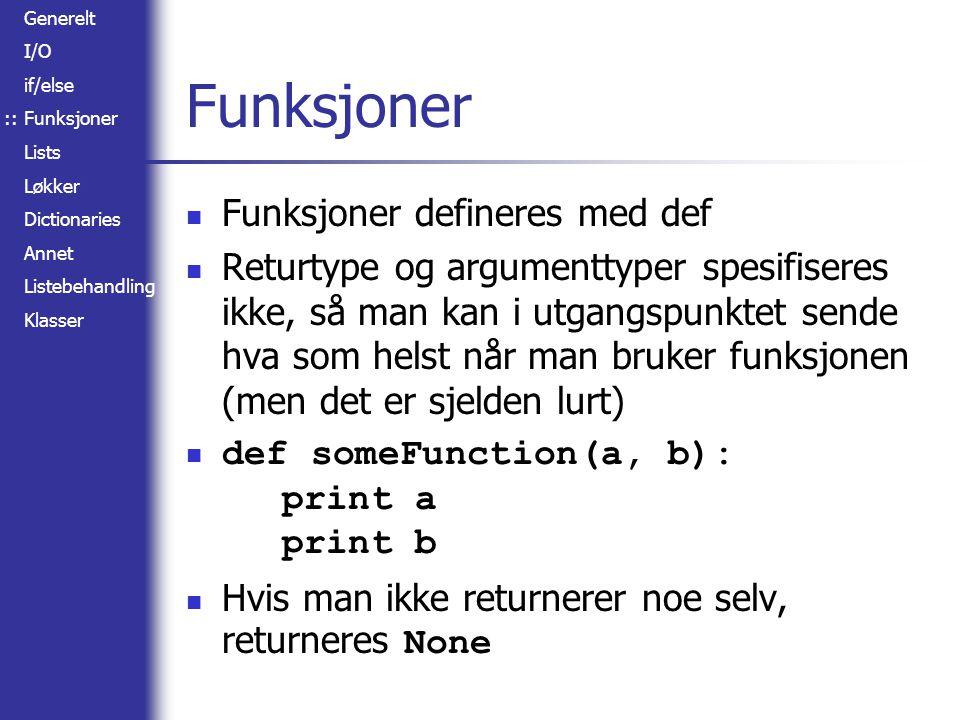 Generelt I/O if/else Funksjoner Lists Løkker Dictionaries Annet Listebehandling Klasser Funksjoner Funksjoner defineres med def Returtype og argumentt