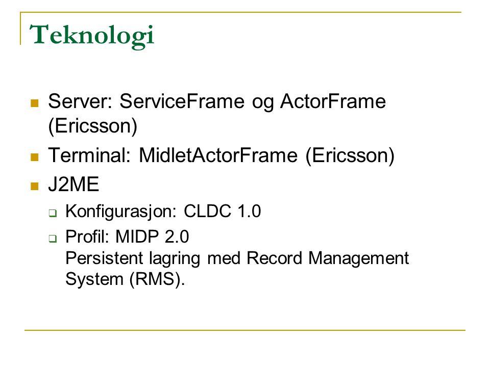 Teknologi Server: ServiceFrame og ActorFrame (Ericsson) Terminal: MidletActorFrame (Ericsson) J2ME  Konfigurasjon: CLDC 1.0  Profil: MIDP 2.0 Persis