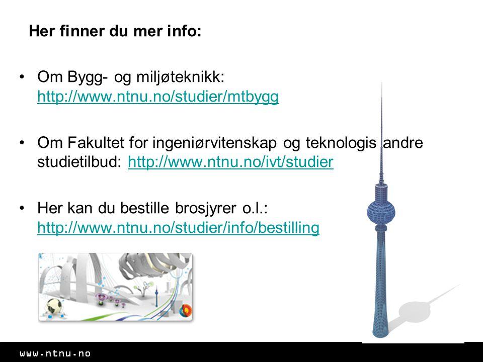 www.ntnu.no Her finner du mer info: Om Bygg- og miljøteknikk: http://www.ntnu.no/studier/mtbygg http://www.ntnu.no/studier/mtbygg Om Fakultet for ingeniørvitenskap og teknologis andre studietilbud: http://www.ntnu.no/ivt/studierhttp://www.ntnu.no/ivt/studier Her kan du bestille brosjyrer o.l.: http://www.ntnu.no/studier/info/bestilling http://www.ntnu.no/studier/info/bestilling