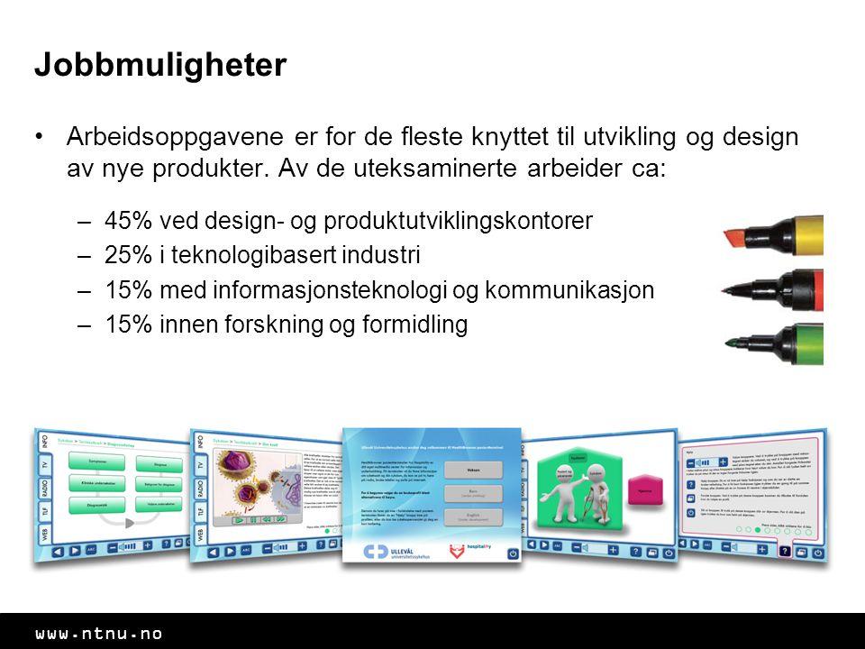 www.ntnu.no Jobbmuligheter Arbeidsoppgavene er for de fleste knyttet til utvikling og design av nye produkter. Av de uteksaminerte arbeider ca: –45% v
