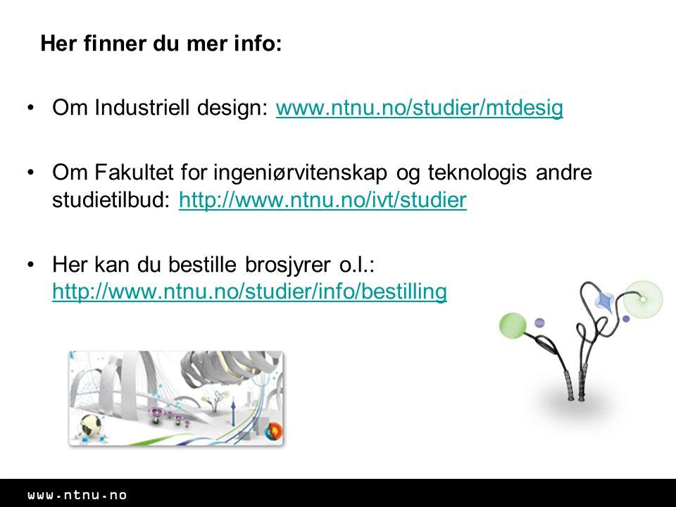 www.ntnu.no Her finner du mer info: Om Industriell design: www.ntnu.no/studier/mtdesigwww.ntnu.no/studier/mtdesig Om Fakultet for ingeniørvitenskap og