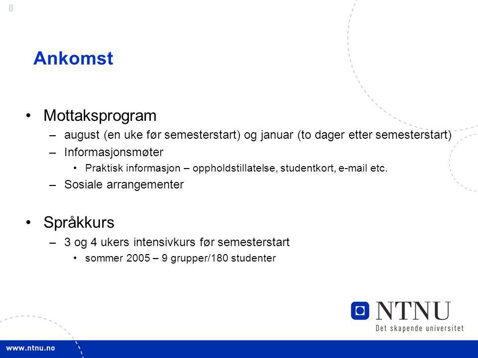 8 Ankomst Mottaksprogram –august (en uke før semesterstart) og januar (to dager etter semesterstart) –Informasjonsmøter Praktisk informasjon – oppholdstillatelse, studentkort, e-mail etc.