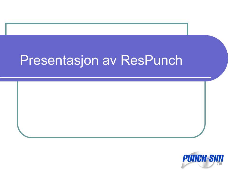 Intro Kort om ResPunch Hensikt med ResPunch Oppgaven Problemer underveis Vårt produkt, PunchSim