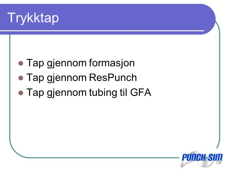 Trykktap Tap gjennom formasjon Tap gjennom ResPunch Tap gjennom tubing til GFA