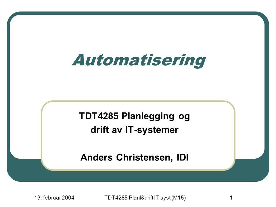 13. februar 2004TDT4285 Planl&drift IT-syst (M15)1 Automatisering TDT4285 Planlegging og drift av IT-systemer Anders Christensen, IDI
