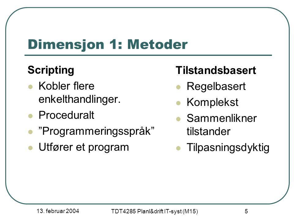"""13. februar 2004 TDT4285 Planl&drift IT-syst (M15) 5 Dimensjon 1: Metoder Scripting Kobler flere enkelthandlinger. Proceduralt """"Programmeringsspråk"""" U"""