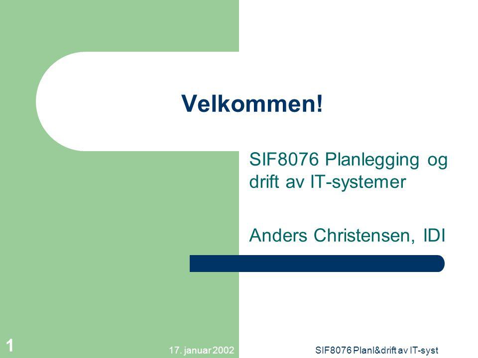 17. januar 2002SIF8076 Planl&drift av IT-syst 1 Velkommen.