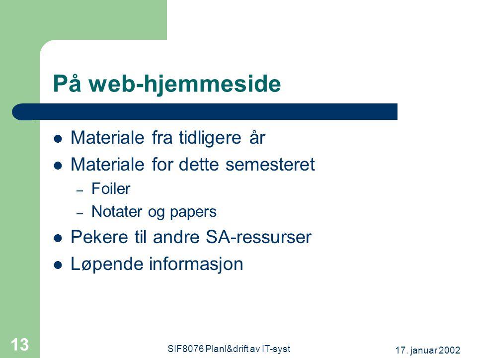 17. januar 2002 SIF8076 Planl&drift av IT-syst 13 På web-hjemmeside Materiale fra tidligere år Materiale for dette semesteret – Foiler – Notater og pa