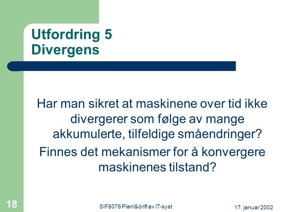17. januar 2002 SIF8076 Planl&drift av IT-syst 18 Utfordring 5 Divergens Har man sikret at maskinene over tid ikke divergerer som følge av mange akkum