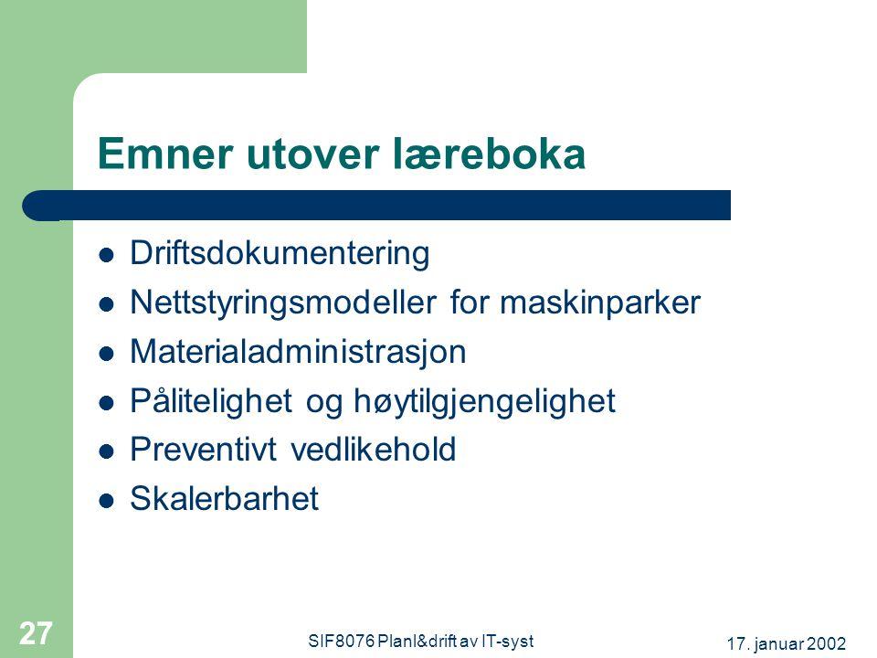 17. januar 2002 SIF8076 Planl&drift av IT-syst 27 Emner utover læreboka Driftsdokumentering Nettstyringsmodeller for maskinparker Materialadministrasj