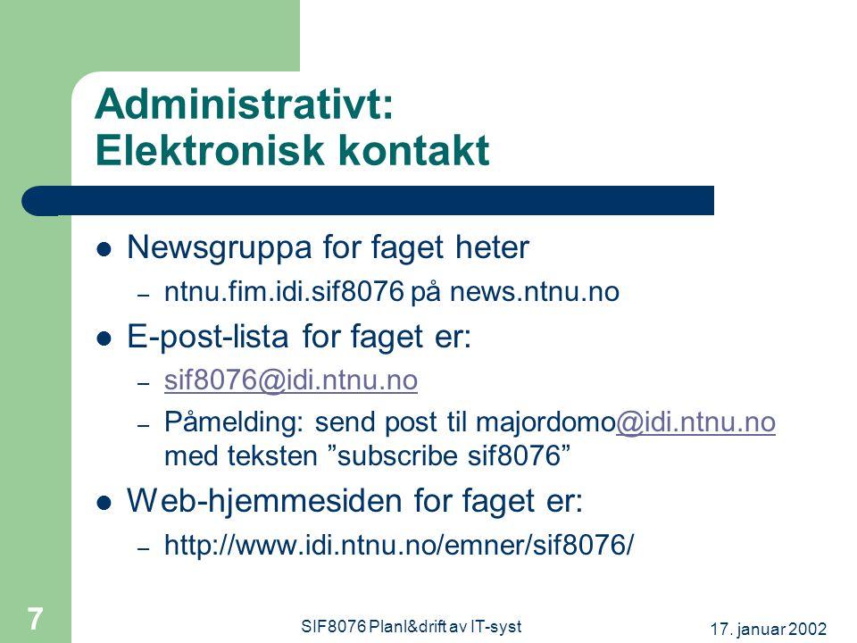 17. januar 2002 SIF8076 Planl&drift av IT-syst 7 Administrativt: Elektronisk kontakt Newsgruppa for faget heter – ntnu.fim.idi.sif8076 på news.ntnu.no