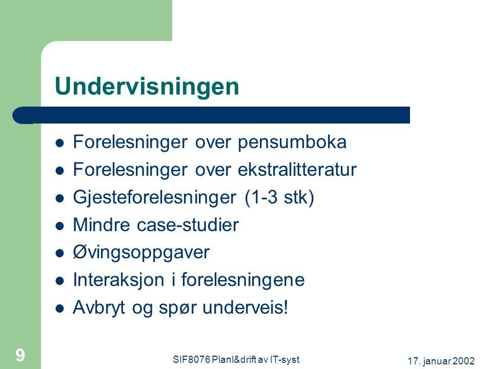 17. januar 2002 SIF8076 Planl&drift av IT-syst 9 Undervisningen Forelesninger over pensumboka Forelesninger over ekstralitteratur Gjesteforelesninger