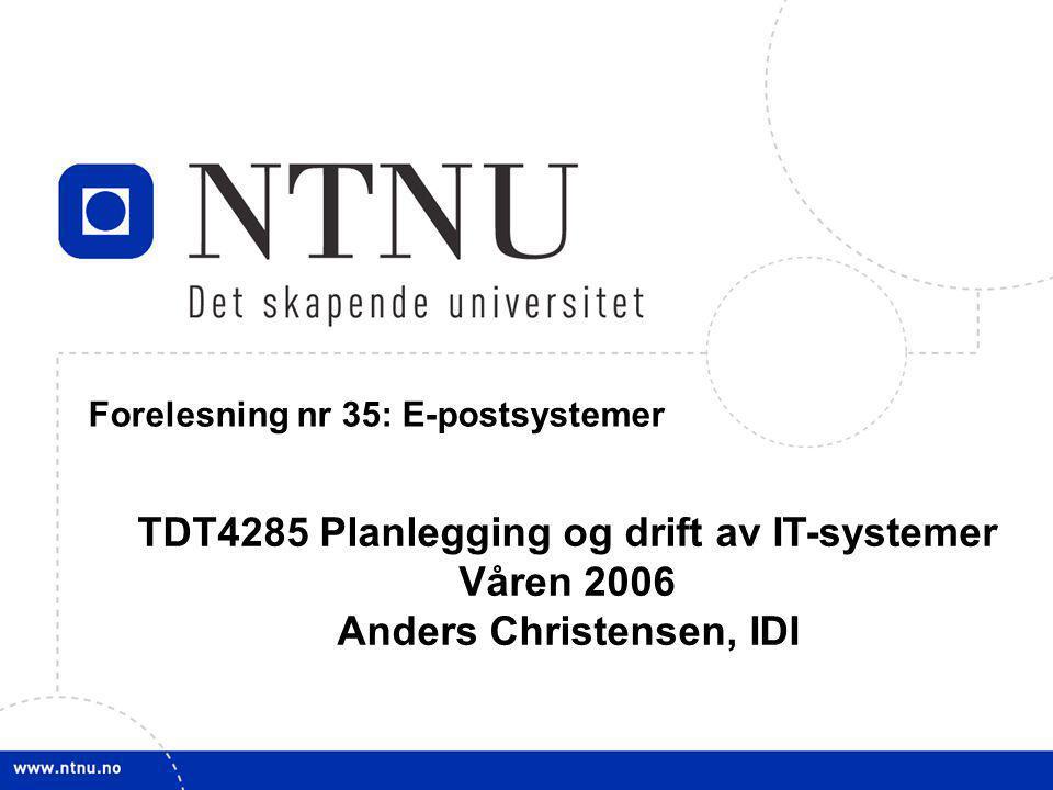 1 April 21, 2009 TDT4285 Planl&drift IT-syst Forelesning nr 35: E-postsystemer TDT4285 Planlegging og drift av IT-systemer Våren 2006 Anders Christens