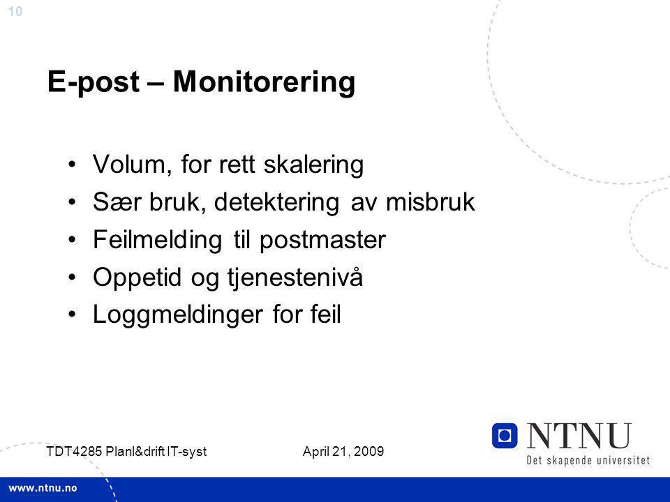 10 April 21, 2009 TDT4285 Planl&drift IT-syst E-post – Monitorering Volum, for rett skalering Sær bruk, detektering av misbruk Feilmelding til postmas
