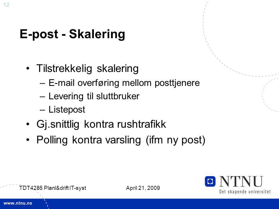 12 April 21, 2009 TDT4285 Planl&drift IT-syst E-post - Skalering Tilstrekkelig skalering –E-mail overføring mellom posttjenere –Levering til sluttbruk