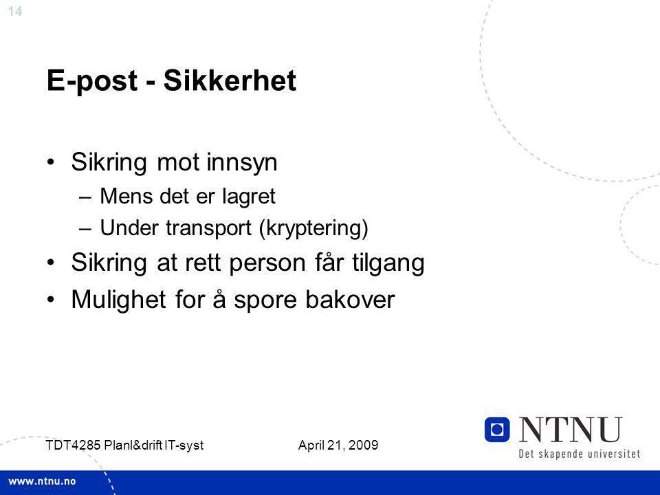 14 April 21, 2009 TDT4285 Planl&drift IT-syst E-post - Sikkerhet Sikring mot innsyn –Mens det er lagret –Under transport (kryptering) Sikring at rett