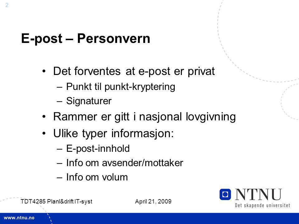 2 April 21, 2009 TDT4285 Planl&drift IT-syst E-post – Personvern Det forventes at e-post er privat –Punkt til punkt-kryptering –Signaturer Rammer er g