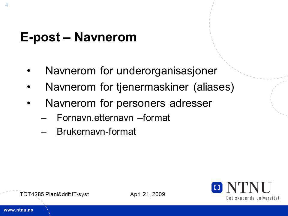 4 April 21, 2009 TDT4285 Planl&drift IT-syst E-post – Navnerom Navnerom for underorganisasjoner Navnerom for tjenermaskiner (aliases) Navnerom for per